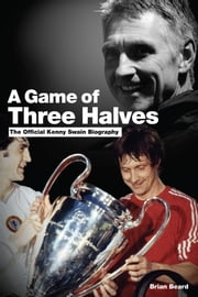 A Game Of Three Halves - The Official Kenny Swain Biography ebook by Brian Beard