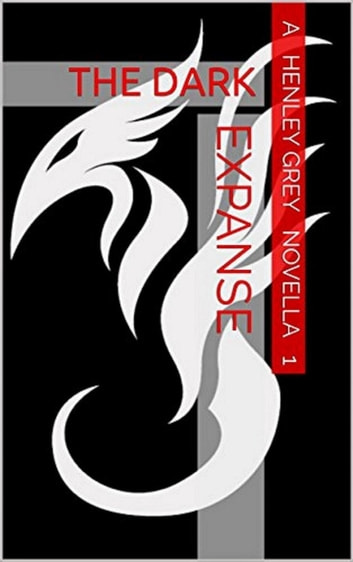 The Dark Expanse - Novella 1 ebook by Henley Grey