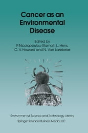 Cancer as an Environmental Disease ebook by Polyxeni Nicolopoulou-Stamati,Luc Hens,Vyvyan C. Howard,N. Van Larebeke