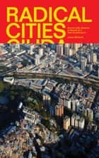Radical Cities - Across Latin America in Search of a New Architecture ebook by Justin McGuirk