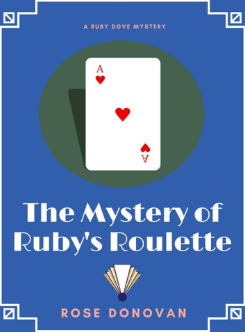 The Mystery of Ruby's Roulette (Ruby Dove Mysteries Book 7) ebook by Rose Donovan