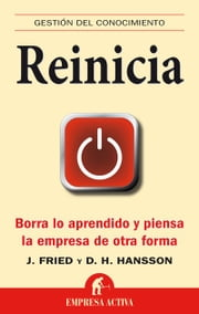 Reinicia - Borra lo aprendido y piensa la empresa de otra forma ebook by David Heinemeier Hansson, Jason Fried