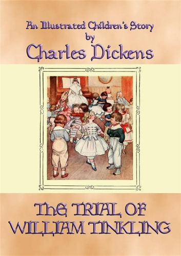 THE TRIAL OF WILLIAM TINKLING - an illustrated children's book by Charles Dickens ebook by Charles Dickens
