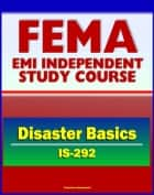 21st Century FEMA Study Course: Disaster Basics (IS-292) - FEMA's Role, Emergency Response Teams (ERTs), Stafford Act, History of Federal Assistance Program ebook by Progressive Management