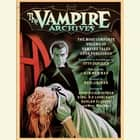 The Vampire Archives - The Most Complete Volume of Vampire Tales Ever Published livre audio by Neil Gaiman