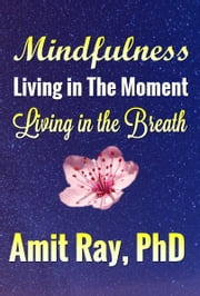 Mindfulness: Living in the Moment Living in the Breath ebook by Amit Ray