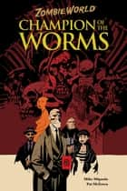 ZombieWorld: Champion of the Worms (2nd edition) ebook by Mike Mignola