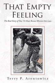 That Empty Feeling - The Real Story of One 72-Hour Rescue Mission Into Laos  eBook von Terry P. Arentowicz