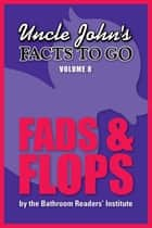 Uncle John's Facts to Go Fads & Flops ebook by Bathroom Readers' Institute