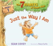 Just the Way I Am - Habit 1 (with audio recording) ebook by Sean Covey, Stacy Curtis