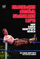 Cheating Death, Stealing Life - The Eddie Guerrero Story ebook by Eddie Guerrero, Michael Krugman