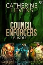 Council Enforcers Bundle 1 ebook by Catherine Lievens