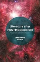Literature after Postmodernism ebook by I. Huber