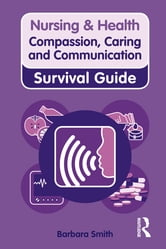 Nursing & Health Survival Guide: Compassion, Caring and Communication ebook by Barbara Smith