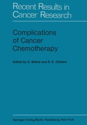 Complications of Cancer Chemotherapy - Proceedings of the Plenary Sessions of E.O.R.T.C., Paris, June 1973 ebook by G. Mathe,R.K. Oldham