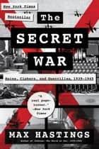 The Secret War - Spies, Ciphers, and Guerrillas, 1939-1945 ebook de Max Hastings