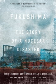 Fukushima - The Story of a Nuclear Disaster ebook by David Lochbaum,Edwin Lyman,Susan Q. Stranahan,The Union of Concerned Scientists