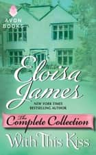 With This Kiss: The Complete Collection ebook by Eloisa James