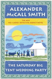 The Saturday Big Tent Wedding Party ebook by Alexander McCall Smith