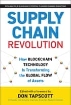 Supply Chain Revolution - How Blockchain Technology Is Transforming the Global Flow of Assets ebook by Don Tapscott