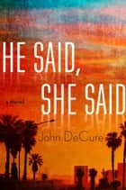 He Said, She Said ebook by John DeCure