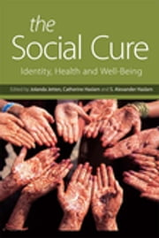 The Social Cure - Identity, Health and Well-Being ebook by Jolanda Jetten,Catherine Haslam,Alexander, S. Haslam