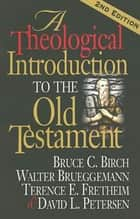A Theological Introduction to the Old Testament ebook by Bruce C. Birch,Walter Brueggemann,Terence E. Fretheim,David L. Petersen