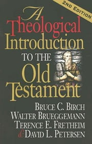 A Theological Introduction to the Old Testament - 2nd Edition ebook by Bruce C. Birch, Walter Brueggemann, Terence E. Fretheim,...