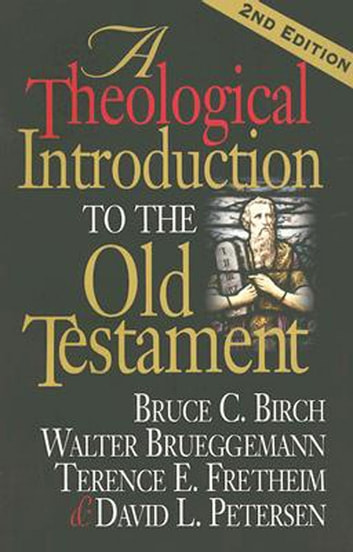 A Theological Introduction to the Old Testament - 2nd Edition ebook by Bruce C. Birch,Walter Brueggemann,Terence E. Fretheim,David L. Petersen