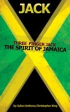 Jack - Three Finger Jack - The Spirit of Jamaica ebook by Julian King