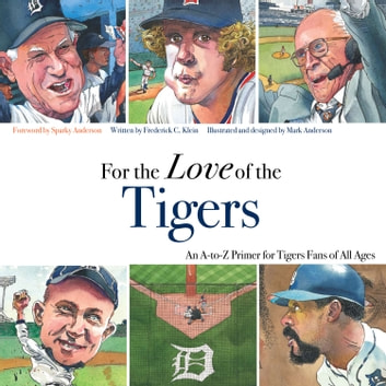For the Love of the Tigers - An A-to-Z Primer for Tigers Fans of All Ages ebook by Frederick C.  Klein