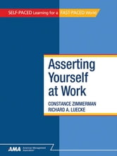 Asserting Yourself At Work: EBook Edition ebook by Constance ZIMMERMAN,Richard A. LUECKE