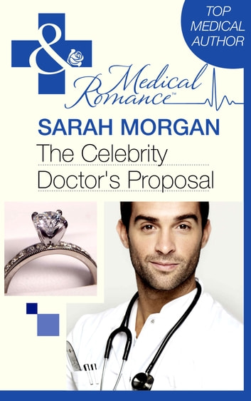 The Celebrity Doctor's Proposal (Mills & Boon Medical) ebook by Sarah Morgan