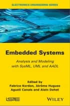 Embedded Systems ebook by Fabrice Kordon,Jérôme Hugues,Agusti Canals,Alain Dohet