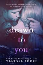 Drawn to You: Boxed Set (Volumes 1-3) ebook by Vanessa Booke