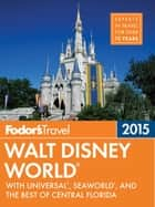 Fodor's Walt Disney World 2015 - with Universal, SeaWorld, and the Best of Central Florida ebook by Fodor's Travel Guides