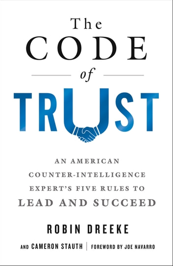 The Code of Trust - An American Counterintelligence Expert's Five Rules to Lead and Succeed ebook by Robin Dreeke,Cameron Stauth,Joe Navarro
