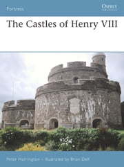The Castles of Henry VIII ebook by Peter Harrington,Brian Delf