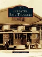 Greater Erie Trolleys ebook by Kenneth C. Springirth