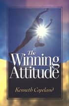 Winning Attitude ebook by Kenneth Copeland