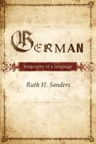 German : Biography of a Language ebook by Ruth H. Sanders