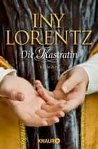 Die Kastratin ebook by Iny Lorentz