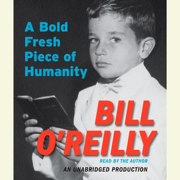A Bold Fresh Piece of Humanity audiobook by Bill O'Reilly
