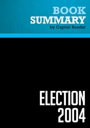 Summary of Election 2004: How Bush Won and What You Can Expect In The Future - Evan Thomas and the Staff of Newsweek ebook by Capitol Reader