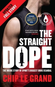 The Straight Dope Updated Edition - The Inside Story of Sport's Biggest Drug Scandal ebook by Chip Le Grand