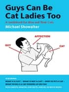 Guys Can Be Cat Ladies Too ebook by Michael Showalter