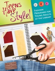Teens Have Style! Fashion Programs for Young Adults at the Library - Fashion Programs for Young Adults at the Library ebook by Sharon Snow,Yvonne Reed