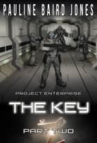 The Key: Part Two ebook by Pauline Baird Jones