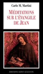 Méditations sur l'Evangile de Jean ebook by Carlo Maria Martini, Willibrord-Christian Van Dijk