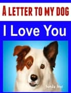 A letter to my dog: I love you ebook by Sandy Jose